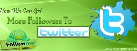 How We Can Get More Followers To Twitter | 25 Ways for Branding Your Company & To Increase Your Name Recognition | Scoop.it