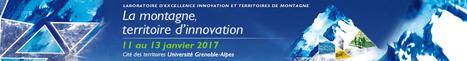 La montagne, territoire d'innovation - Du 11 au 13 janvier 2017 | Tourisme de montagne | Scoop.it