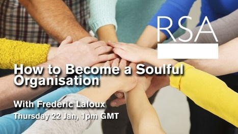 RSA Replay: How to Become a Soulful Organisation | Art of Hosting | Scoop.it