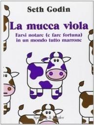 Marketing Strategico: leggi la Mucca Viola, di S. Godin | strategia sviluppo commerciale internazionalizzazione pmi | Scoop.it