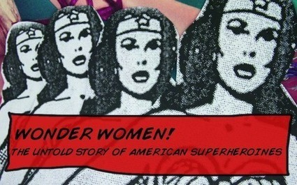 Talking with the Director of Wonder Women! The Untold Story of America's Superheroines | Vulbus Incognita Magazine | Scoop.it