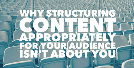 Why Structuring Content Appropriately For Your Audience Isn't About You | Surviving Social Chaos | Scoop.it