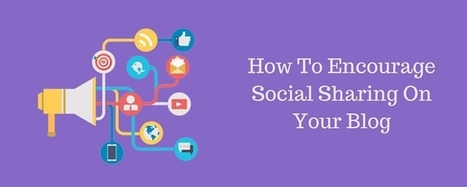 How To Encourage Social Sharing On Your Blog | AtDotCom Social media | Scoop.it