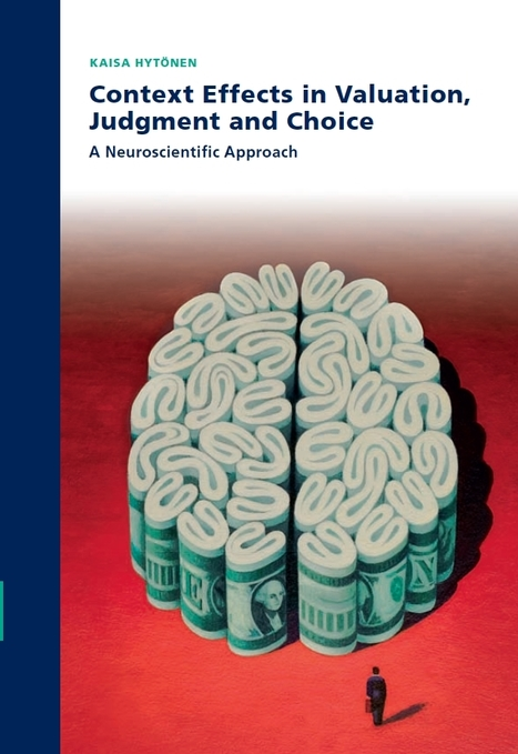 Context Effects in Valuation, Judgment and Choice: A Neuroscientific Approach | BizDissNews; Showcasing recent PhD dissertations in Business Research | Scoop.it
