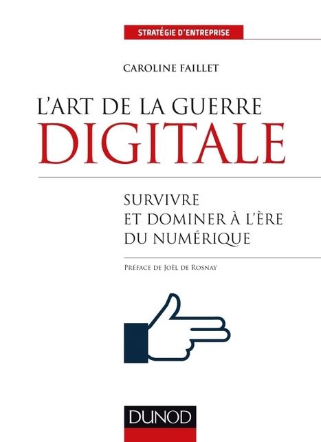 Êtes-vous prêts pour L'art de la guerre digitale (Caroline Faillet) | Entrepreneuriat _ start-up | Scoop.it