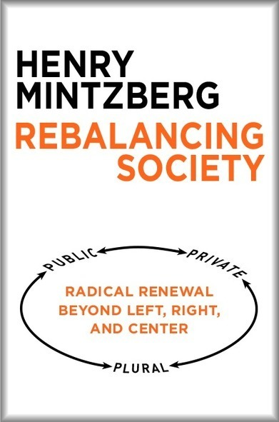 Rebalancing Society | Henry Mintzberg | soul rebels | Scoop.it