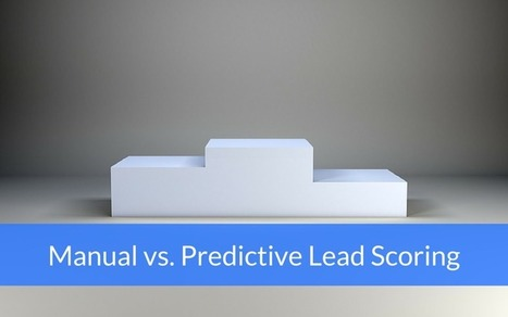 Manual vs. Predictive Lead Scoring: What You Should Know | Social Media | Scoop.it
