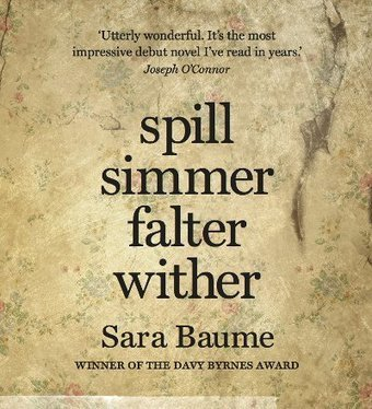 Spill Simmer Falter Wither by Sara Baume – review | tn2 Magazine | The Irish Literary Times | Scoop.it