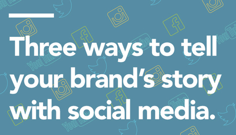 Three ways to tell your brand's story with social media | Ologie | Trends | Scoop.it