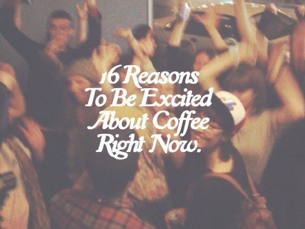 16 Reasons To Be Excited About Coffee Right Now | samilikesit | Scoop.it