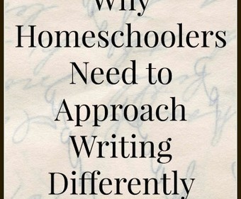 Why Homeschoolers Need to Approach Writing Differently