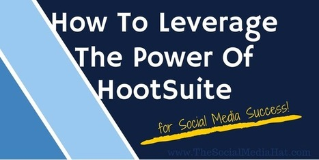 How To Leverage The Power Of HootSuite For Social Media Success | Digital-News on Scoop.it today | Scoop.it
