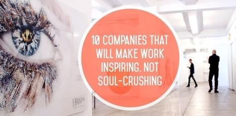 10 Companies That Will Make Work Inspiring, Not Soul-Crushing | Soul & Spirituality | Scoop.it