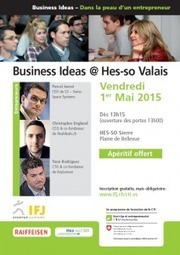 Business Ideas – aujourd'hui à Sierre | Business Experience | Entrepreneurship Education & Effectuation | Scoop.it