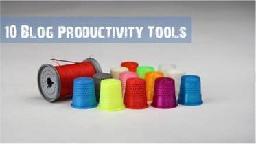 10 Blog Productivity Tools to Use Now - Malhar Barai | Quick Social Media | Scoop.it
