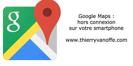 Google Maps hors connexion sur votre smartphone | Les outils d'HG Sempai | Scoop.it