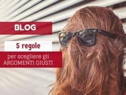 Blog: 5 regole per scegliere i giusti argomenti - IM Evolution Blog   Web Marketing   Scoop.it