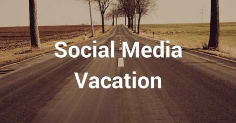 How to Take a Social Media Vacation | Techieext | Scoop.it