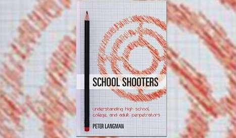 Author Q&A: 'School Shooters: Understanding High School, College and Adult Perpetrators' | School Discipline and Safety | Scoop.it