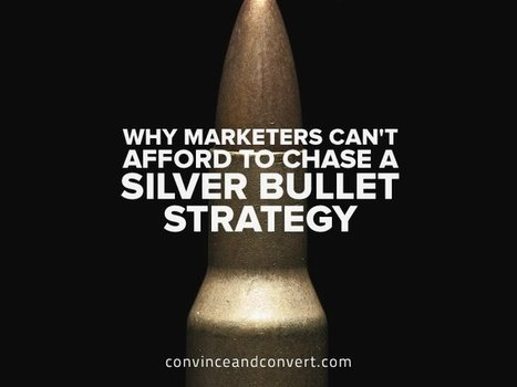 Why Marketers Can't Afford to Chase a Silver Bullet Strategy | Digital Friday by Mimulus | Scoop.it