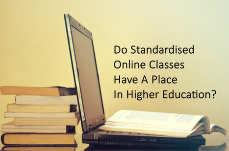 Do Standardised Online Classes Have A Place In Higher Education? #MOOC lessons | MOOCsWatch | Scoop.it