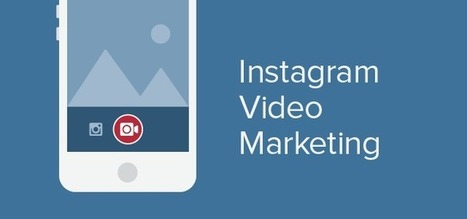 Instagram Video Marketing Guide | Moving minds and people in business | Scoop.it
