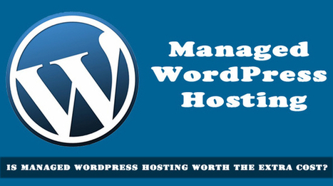 Is Managed WordPress Hosting Worth The Extra Cost? | Best web hosting review | Scoop.it