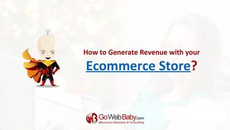 Gowebbaby White paper on Generate Revenue with Ecommerce Store | Gowebbaby's Prestigious Web Design | Scoop.it