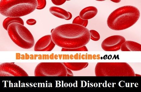Baba Ramdev Products for Thalassemia Blood Disorder Cure | Health fitness Product | Scoop.it