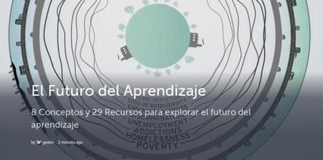 8 Conceptos y 29 Recursos para explorar el Futuro del Aprendizaje | INTELIGENCIA GLOBAL | Scoop.it