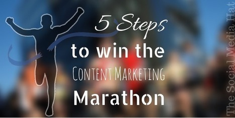 5 Steps to Win the Content Marketing Marathon   The Content Marketing Hat   Scoop.it
