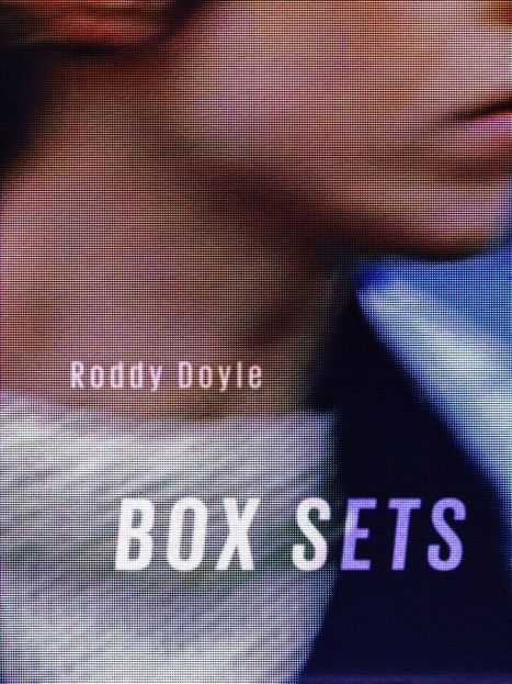 """Roddy Doyle: """"Box Sets"""" 