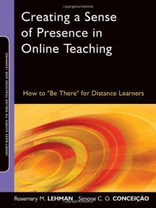 "Creating a Sense of Presence in Online Teaching: How to ""Be There"" for Distance Learners (Jossey-Bass Guides to Online Teaching and Learning) 