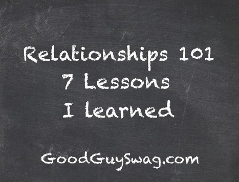 Relationships 101: 7 Lessons I Learned | GoodGuySwag | Recipes | Scoop.it