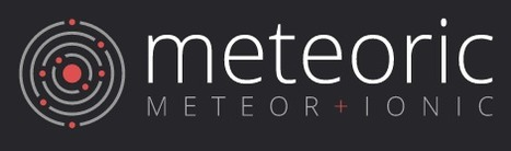 Meteoric - Meteor + Ionic | JavaScript for Line of Business Applications | Scoop.it