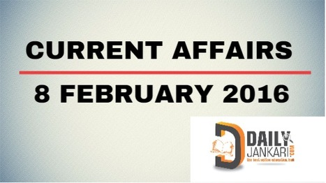Current Affairs for 8 February 2016 - Daily Jankari - Current Affairs | Daily jankari | Scoop.it