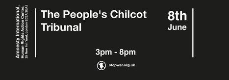 08 June | London | The People's Chilcot Tribunal | Global politics | Scoop.it