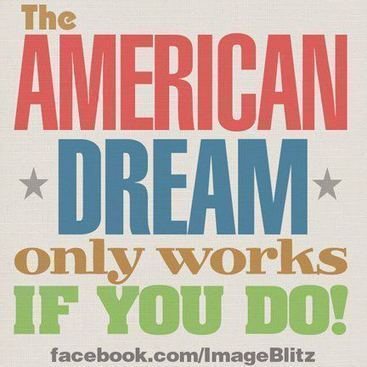 The American Dream Only Works If You Do | Political Humor | Things America | Scoop.it
