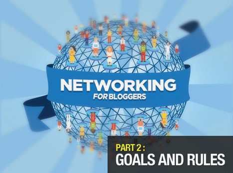 Networking Guide for Bloggers: Setting Your Goals and Rules (Part 2) | BUSINESS and more | Scoop.it