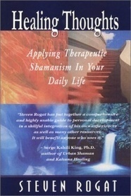 Applying Therapeutic Shamanism in Your Daily Life, Steven E. Rogat | anything on shamanism | Scoop.it