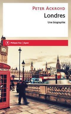 Londres, Peter Ackroyd, Editions Philippe Rey, 2016   Bibliothèque de l'Ecole des Ponts ParisTech   Scoop.it