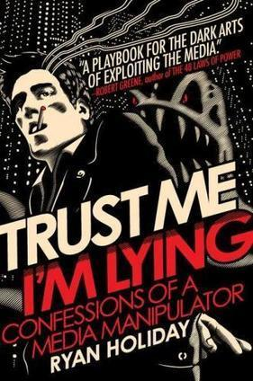 Trust Me, I'm Lying: Confessions of a Media Manipulator | Psychology of Consumer Behaviour | Scoop.it