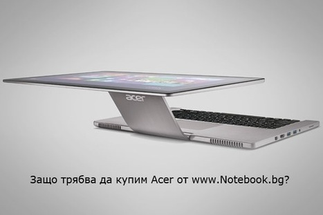 """""""Защо трябва да купим Acer от www.Notebook.bg?""""   zashto tryabva da kupim acer ot notebook.bg   Scoop.it"""