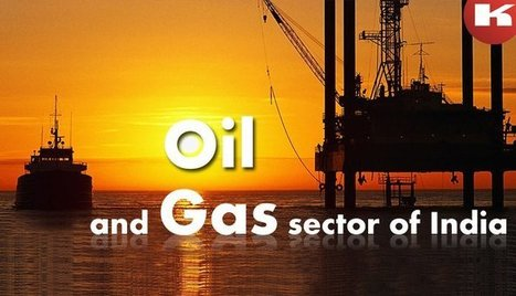 The Indian Oil and Gas Sector of India | FIND NEW TARGETED CLIENTS | Scoop.it