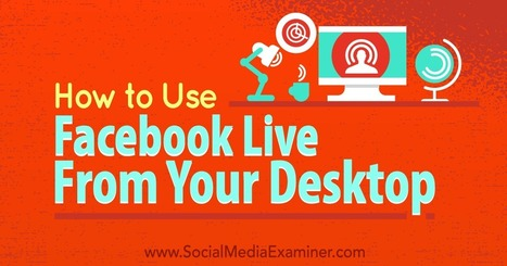 How to Use Facebook Live From Your Desktop Without Costly Software : Social Media Examiner | Human Writes | Scoop.it