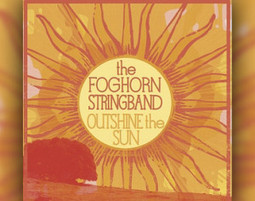 Outshine the Sun – Foghorn Stringband | American Crossroads | Scoop.it