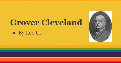 Grover Cleveland by Leo  G. | PresidentsoftheUS | Scoop.it