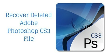 How to Recover Deleted Adobe Photoshop CS3 File on Windows/Mac | Rescue Digital Media | Scoop.it
