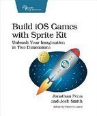 Build iOS Games with Sprite Kit: Unleash Your Imagination in Two Dimensions - PDF Free Download - Fox eBook | IT Books Free Share | Scoop.it