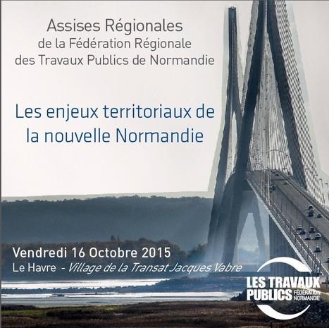 Les enjeux territoriaux de la nouvelle Normandie - Assises Régionales de la FRTP Normandie | FRTP Normandie | Scoop.it